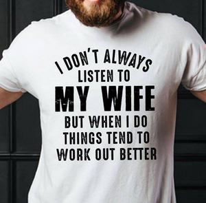 I Don't Always Listen To My Wife But When I Do Things Tend To Work Out Better T-Shirt - ATMTEE