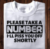 Please Take A Number I'll Piss You Off Shortly T-Shirt - ATMTEE
