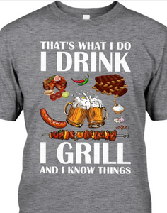 That's What I Do I Drink I Grill And I Know Things T-shirt HA1306 - ATMTEE
