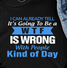 I Can Already Tell It's Going To Be A WTF Is Wrong With People Kind Of Day T-shirt HA1606 - ATMTEE