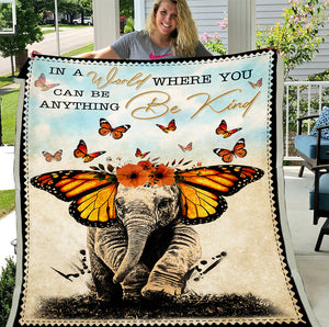 Elephant Butterfly, In A World Where You Can Be Anything Be Kind Elephant Fleece Blanket - ATMTEE