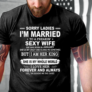 Sorry Ladies I'm Married To A Freakin' Sexy Wife She Was Born In January T-Shirt - ATMTEE