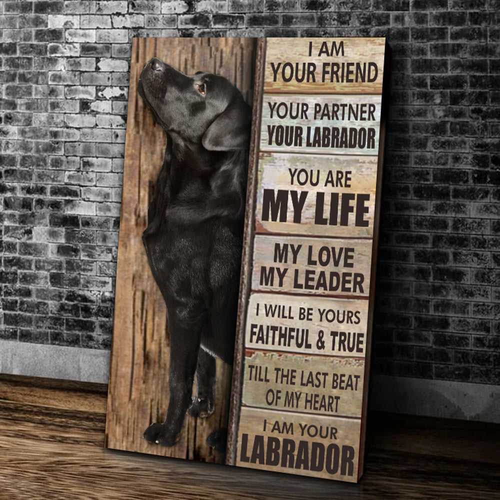 I Am Your Friend, Your Partner, Your Labrador, You Are My Life, My Love, My Leader I Will Be Yours Faithful Matte Canvas - ATMTEE