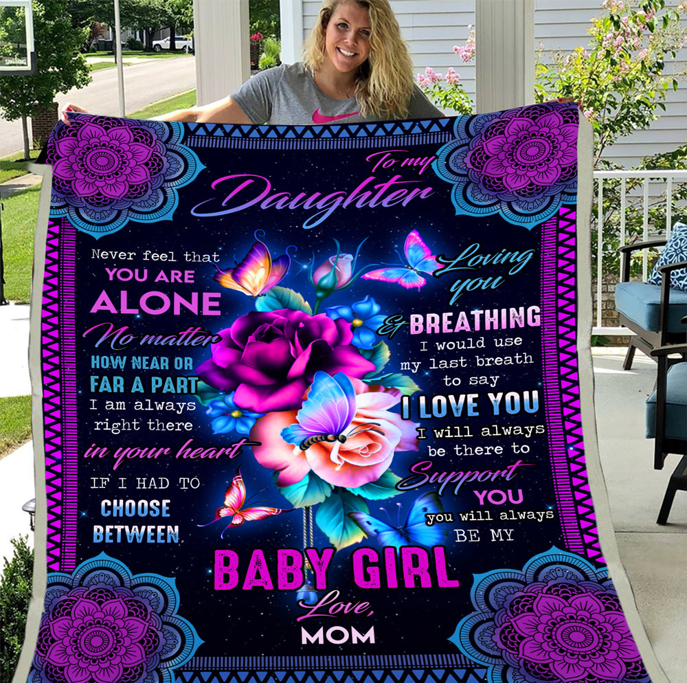 Personalized Blanket To My Daughter Never Feel That You Are Alone No Matter, Love Your Mom Fleece Blanket - ATMTEE