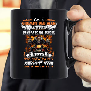 I'm A Grumpy Old Man I Was Born In November I'll Just Shoot You And Be Done With It Veteran Mug, Birthday's Gift Ideas - ATMTEE