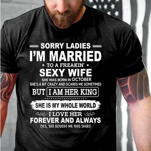 Sorry Ladies I'm Married To A Freakin' Sexy Wife She Was Born In October T-Shirt - ATMTEE
