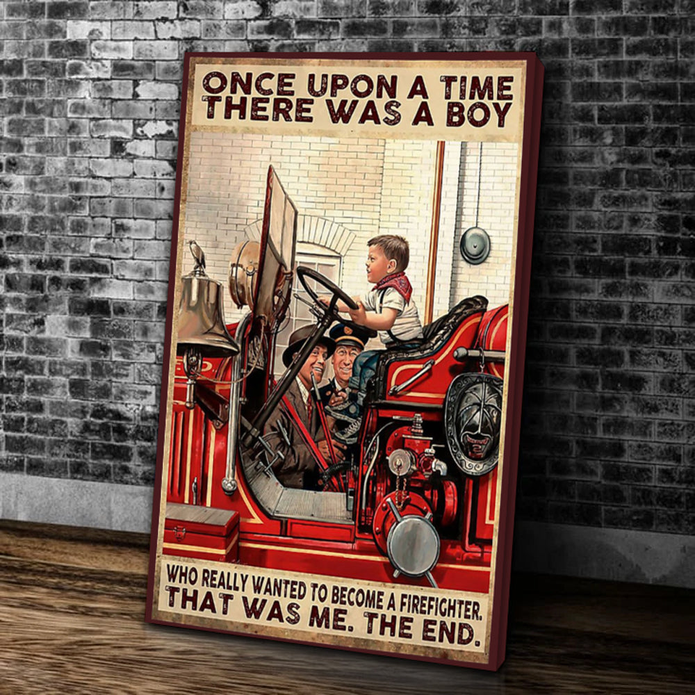 Once Upon A Time There Was A Boy Who Really Wanted To Become A Firefighter, That Was Me. The End. Matte Canvas - ATMTEE
