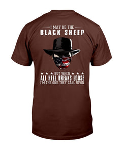 I May Be The Black Sheep But When All Hell Breaks Loose, I'm The One They Call Upon T-Shirt - ATMTEE