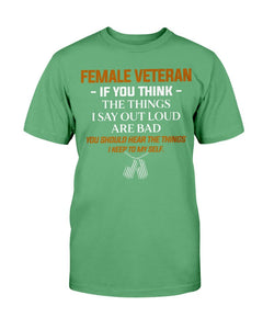 Female Veteran If You Think The Things I Say Out Loud Are Bad T-Shirt - ATMTEE