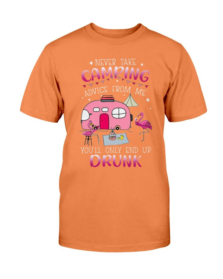Never Take Camping Advice From Me You'll Only End Up Drunk T-Shirt - ATMTEE