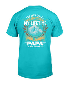 I've Been Called A Lot Of Names In My Life Time But Papa Is Favorite T-Shirt - ATMTEE