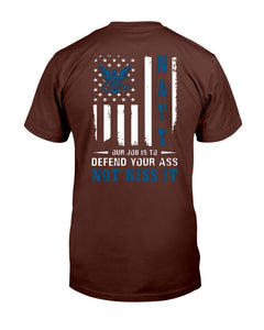 Navy Veteran Our Job Is To Defend Your Ass Not Kiss It T-Shirt - ATMTEE