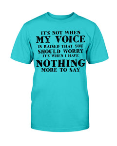It's Not When My Voice Is Raised That You Should Worry T-Shirt - ATMTEE
