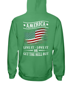 America Live It Love it Or Get The Hell Out Hoodies - ATMTEE
