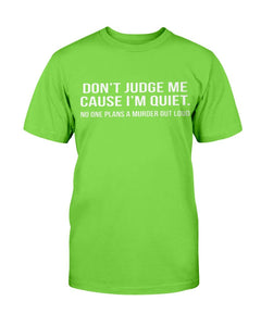 Don't Judge Me Cause I'm Quiet No One Plans A Murder Out Loud T-Shirt - ATMTEE