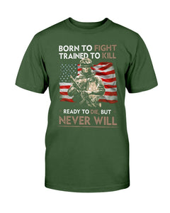 Born To Fight Trained To Kill Ready To Die But Never Will ATM-USBL23 T-Shirt - ATMTEE