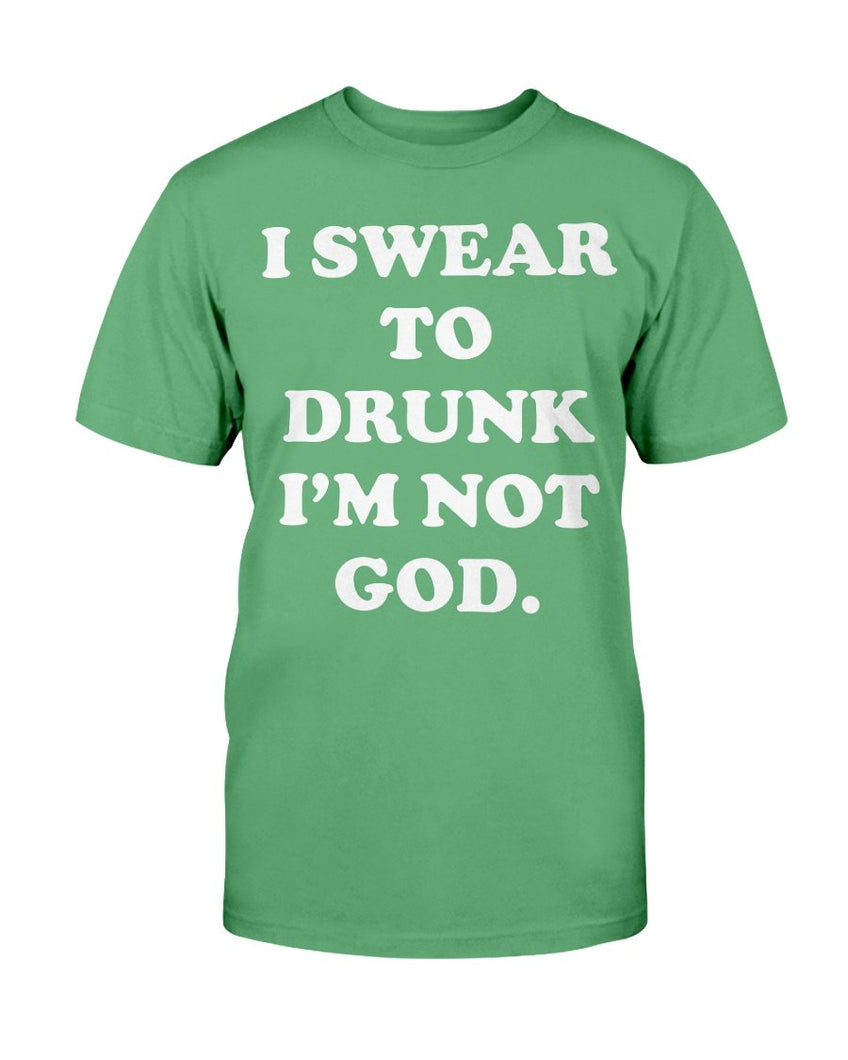 I Swear To Drunk I'm Not God T-Shirt - ATMTEE