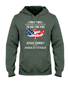 Only Two Defining Forces Have Ever Offered To Die For You Jesus Christ And The American Veteran Hoodies - ATMTEE