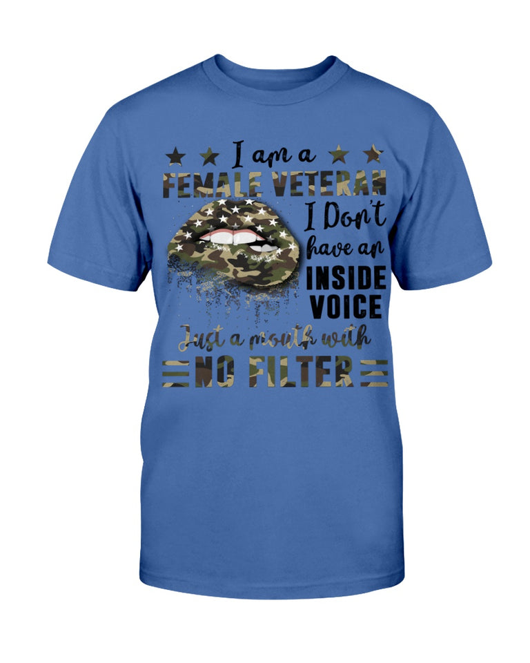 I Am A Female Veteran I Don't Have An Inside Voice Just A Mouth With No Filte T-Shirt - ATMTEE