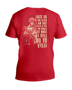 Veterans Shirt - Just So We Are Clear I Am Not Afraid Of You I Am Afraid Of What I Will Do To You V-Neck T-Shirt - ATMTEE