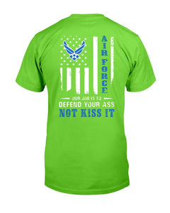 Air Force Veteran Our Job Is To Defend Your Ass Not Kiss It T-Shirt - ATMTEE