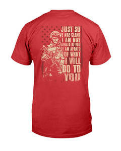 Just So We Are Clear I Am Not Afraid Of You I Am Afraid Of What I Will Do To You T-Shirt - ATMTEE