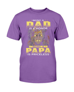 Being A Dad Is An Honor Being A Papa Is Priceless T-Shirt - ATMTEE