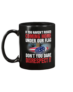If You Haven't Risked Coming Home Under Flag Veteran Mug - ATMTEE