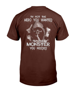 I'm Not The Hero You Wanted I'm The Monster You Needed T-Shirt - ATMTEE