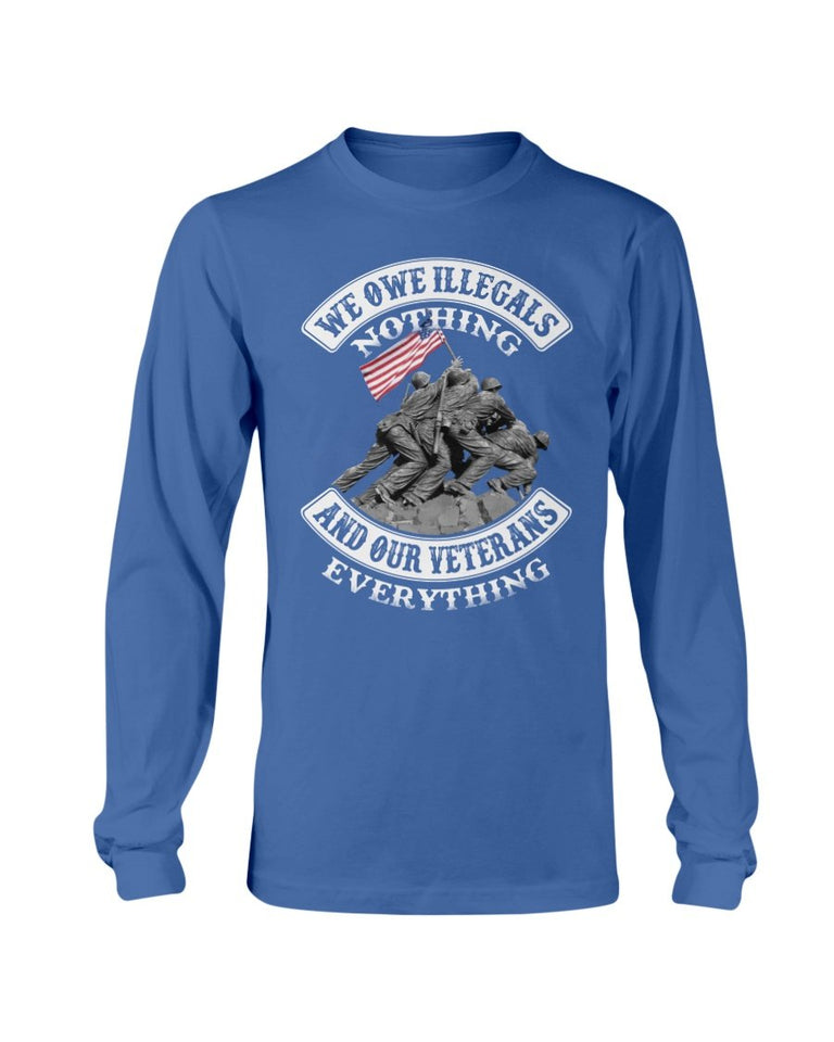 Veterans Shirt - We Owe Illegals Nothing And Our Veterans Long Sleeve - ATMTEE