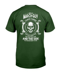 As A March Guy I Have 3 Sides The Quiet & Sweet Side T-Shirt - ATMTEE