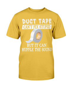 Duct Tape Can't Fix Stupid But It Can Muffle The Sound T-Shirt - ATMTEE