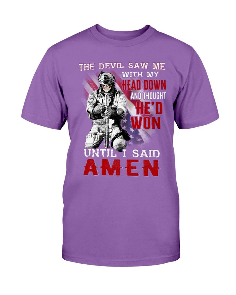 The Devil Saw Me With Head Down And Thought He'd Won Until I Said Amen T-Shirt - ATMTEE