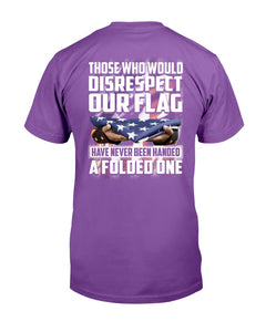 Those Who Would Disrespect Our Flag Have Never Been Handed A Folded One T-Shirt - ATMTEE
