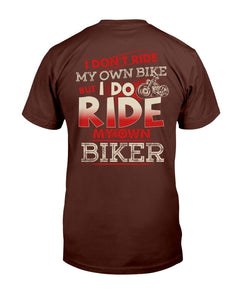 I Don't Ride My Own Bike But I Do Ride My Own Biker T-Shirt - ATMTEE