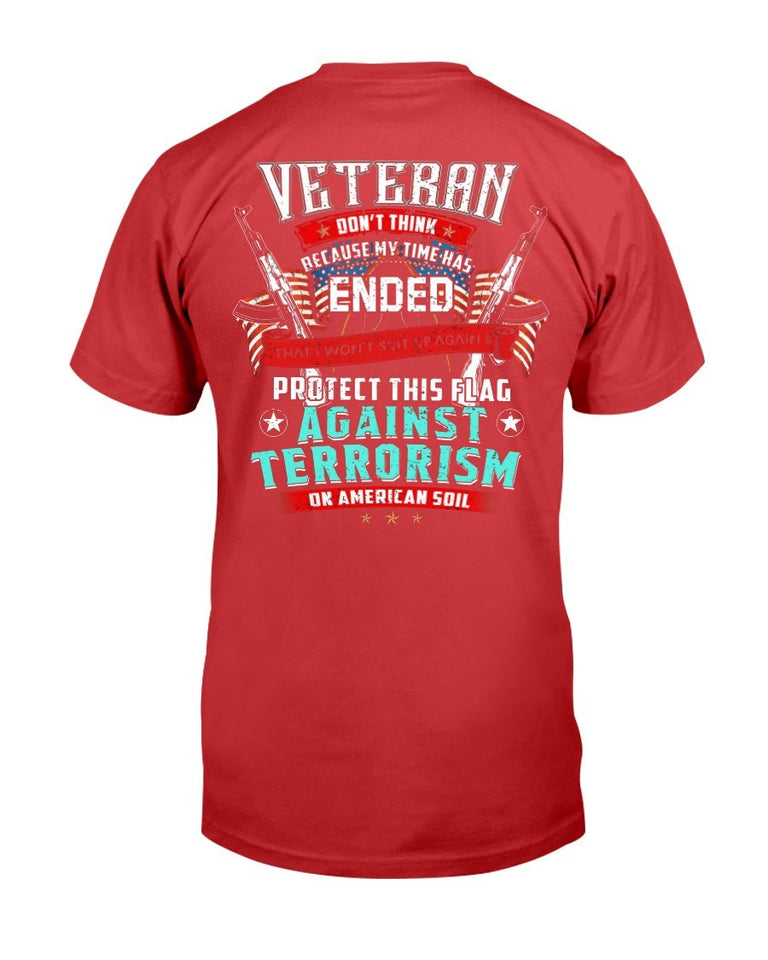 Veteran Don't Think Because My Time Has Ended Protect This Flag T-Shirt - ATMTEE