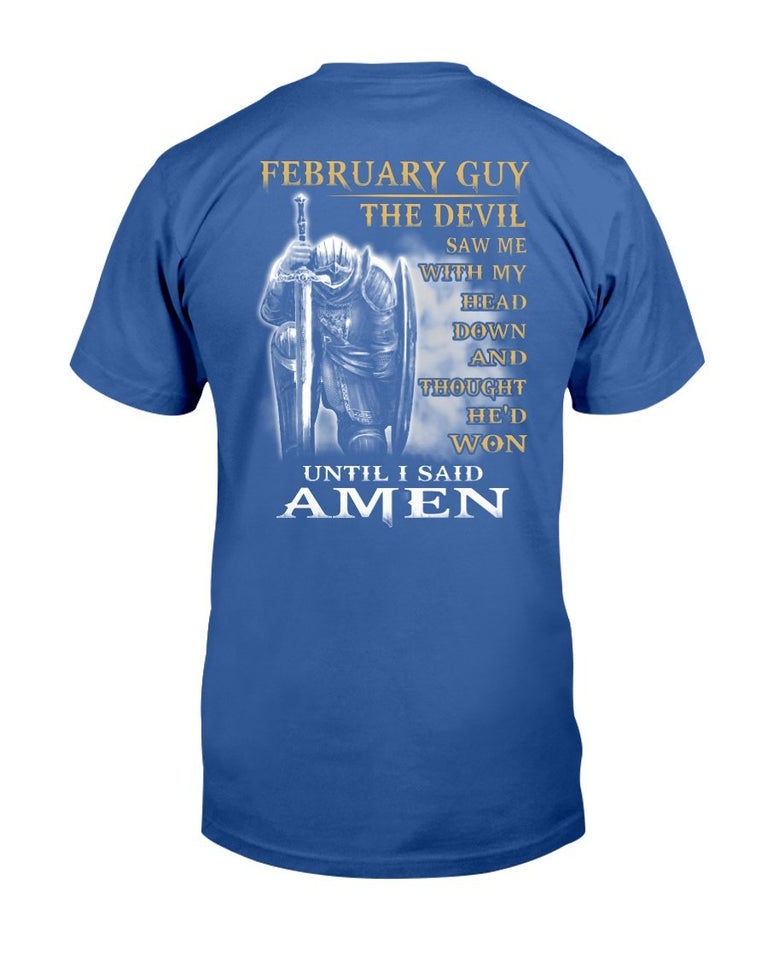 February Guy The Devil Saw Me With My Head Down Until I Said Amen T-Shirt - ATMTEE