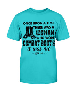 Female Veteran Shirt Once Upon A Time There Was A Woman Who Wore Combat Boots It Was Me T-Shirt - ATMTEE