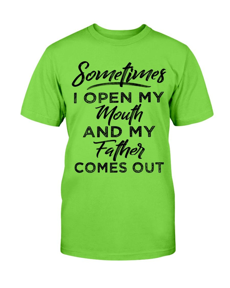 Sometimes I Open My Mouth And My Father Comes Out T-Shirt - ATMTEE