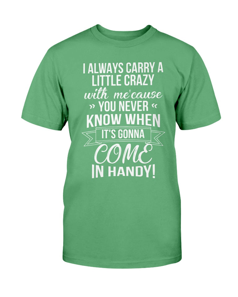 I Always Carry A Little Crazy With Me Cause You Never Know T-Shirt - ATMTEE