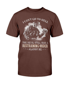 I Can't Go To Hell The Devil Still Has A Restraining Order Against Me T-Shirt - ATMTEE