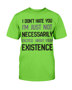 I Don't Hate You I'm Just Not Necessarily T-Shirt - ATMTEE