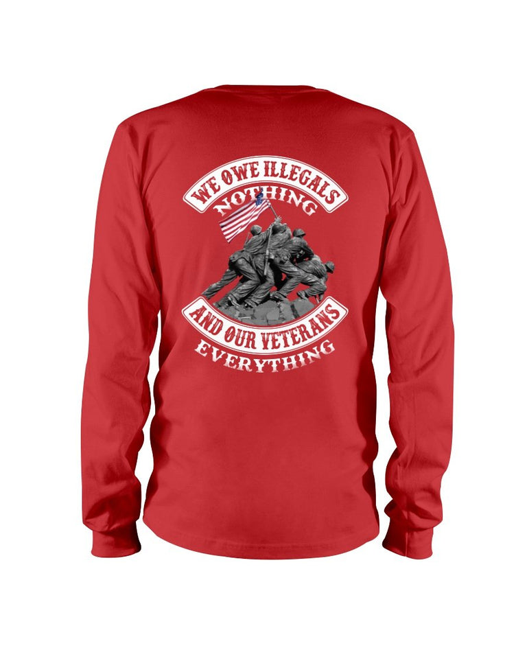 We Owe Illegals Nothing And Our Veterans Long Sleeve - ATMTEE