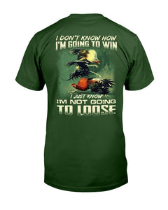 I Don't Know How I'm Going To Win I Just Know I'm Not Going To Loose T-Shirt - ATMTEE