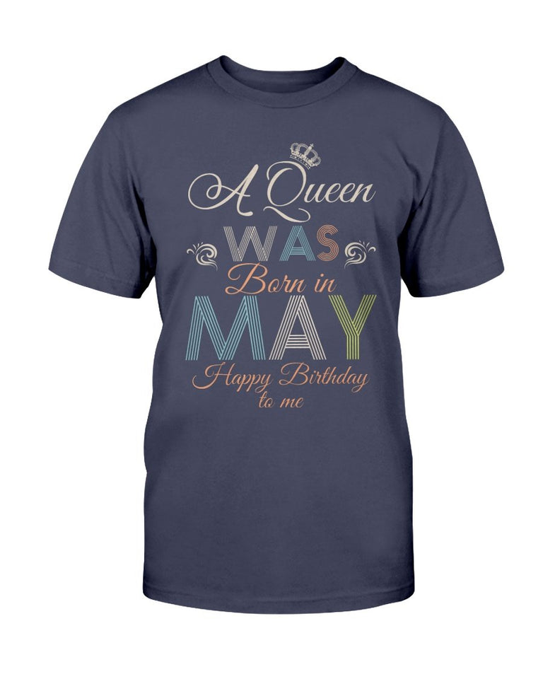 A Queen Was Born In May Happy Birthday To Me T-Shirt - ATMTEE