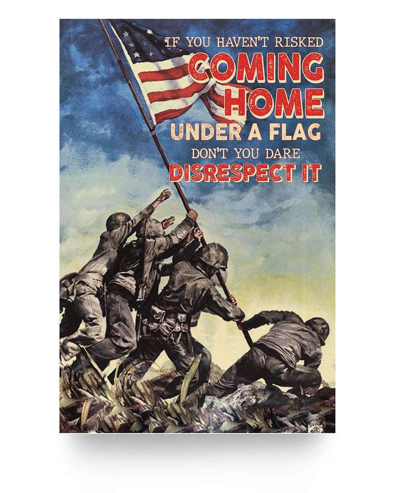 If You Haven't Risked Coming Home Under A Flag Don't You Dare Disrespect It Vertical Poster - ATMTEE