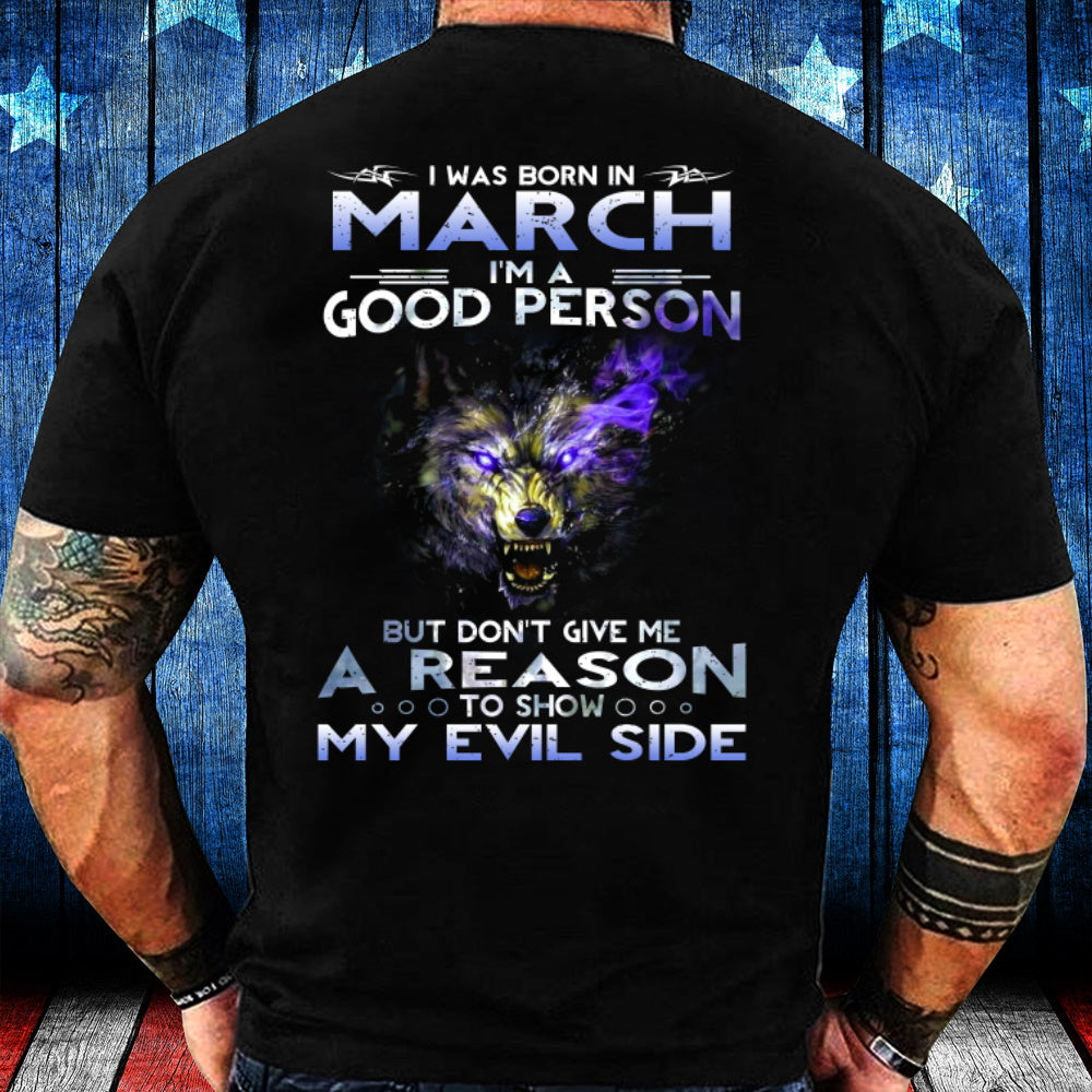 I Was Born In March I'm A Good Person But Don't Give Me A Reason T-Shirt - ATMTEE