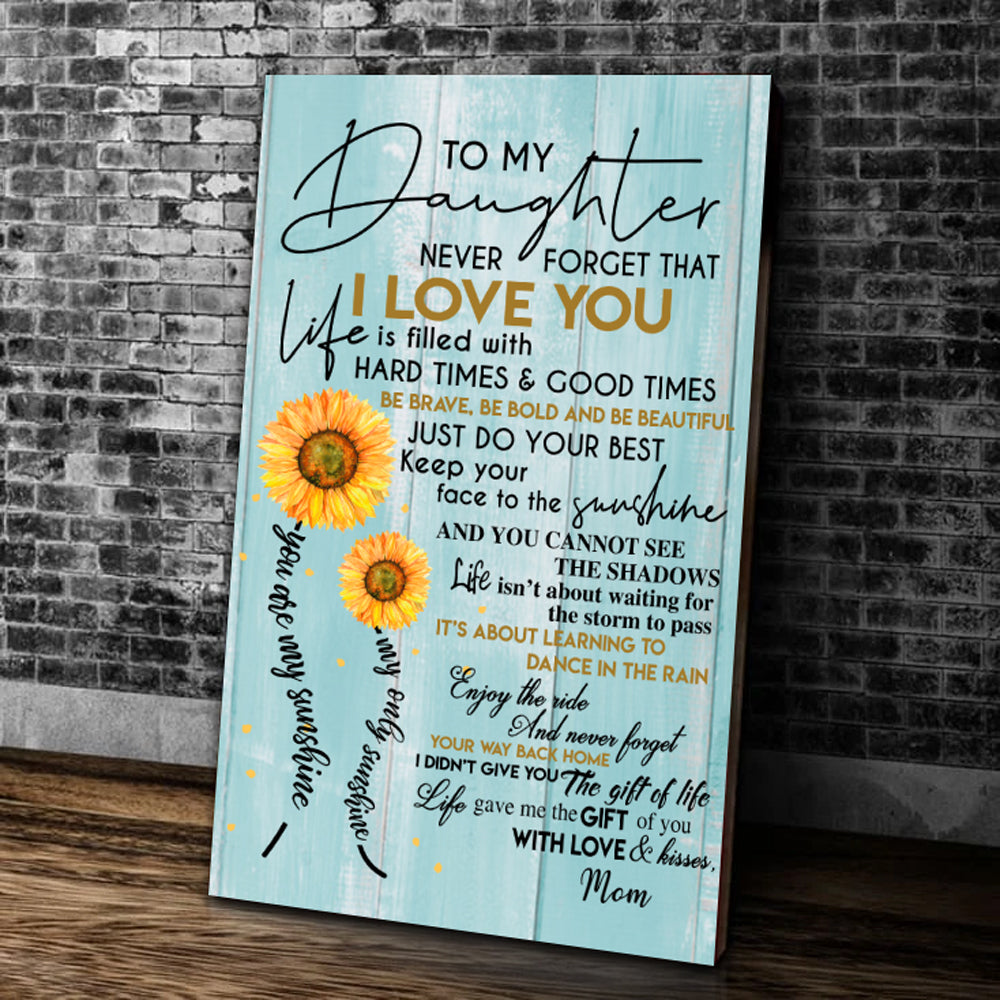 To My Daughter Never Forget That I Love You Life Is Filled With Hard Times & Good Times Matte Canvas - ATMTEE