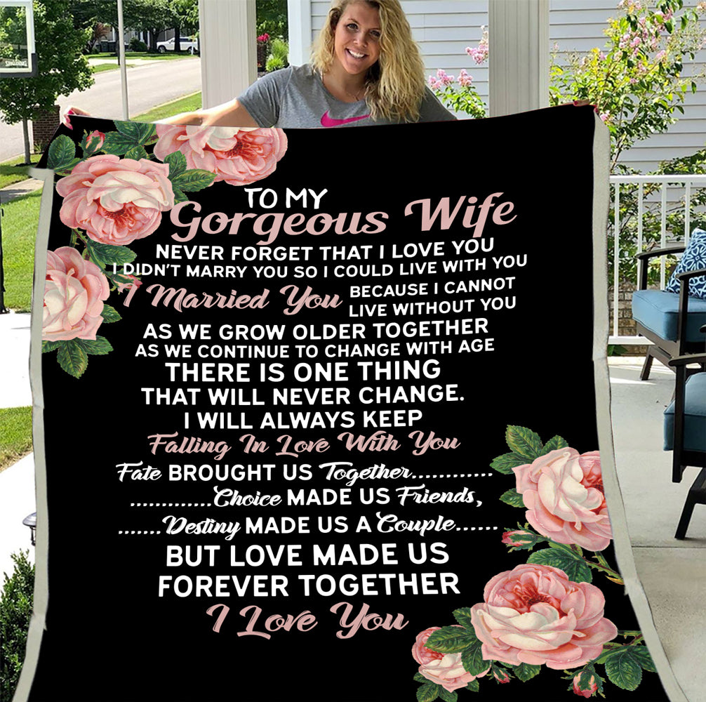 To My Gorgeous Wife, Never Forget That I Love You I Didn't Marry You So I Could Live With You Fleece Blanket - ATMTEE
