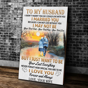 To My Husband I Didn't Marry You So I Could Live With You, But I Just Want To Be Your Last Everything Matte Canvas - ATMTEE